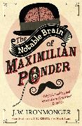 Cover-Bild zu Ironmonger, John: The Notable Brain of Maximilian Ponder
