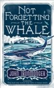 Cover-Bild zu Ironmonger, John: Not Forgetting The Whale (eBook)