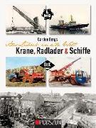 Cover-Bild zu Aus Lübeck in alle Welt: Krane, Radlader und Schiffe von Bengs, Carsten