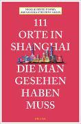 Cover-Bild zu Steffens-Klein, Alexandra: 111 Orte in Shanghai, die man gesehen haben muss