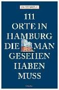 Cover-Bild zu Reiss, Jochen: 111 Orte in Hamburg, die man gesehen haben muss
