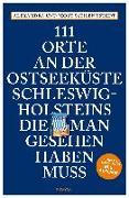 Cover-Bild zu Schlennstedt, Jobst: 111 Orte an der Ostseeküste Schleswig-Holsteins, die man gesehen haben muss