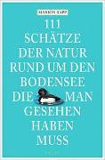 Cover-Bild zu Rapp, Marion: 111 Schätze der Natur rund um den Bodensee, die man gesehen haben muss