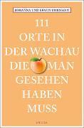 Cover-Bild zu 111 Orte in der Wachau, die man gesehen haben muss