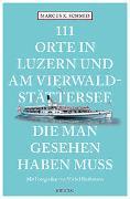 Cover-Bild zu Schmid, Marcus X.: 111 Orte in Luzern und am Vierwaldstättersee, die man gesehen haben muss