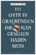 Cover-Bild zu Löhden, Christian: 111 Orte in Graubünden, die man gesehen haben muss (eBook)