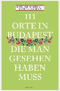 Cover-Bild zu Fleischmann, Dorothee: 111 Orte in Budapest, die man gesehen haben muss (eBook)