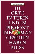 Cover-Bild zu Morais, Marx de: 111 Orte in Turin und im Piemont, die man gesehen haben muss (eBook)