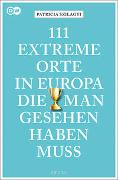 Cover-Bild zu Szilagyi, Patricia: 111 extreme Orte in Europa, die man gesehen haben muss