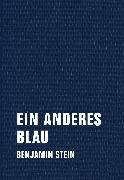 Cover-Bild zu Stein, Benjamin: Ein anderes Blau (eBook)
