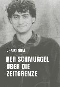Cover-Bild zu Noll, Chaim: Der Schmuggel über die Zeitgrenze (eBook)