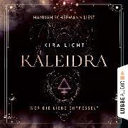 Cover-Bild zu Wer die Liebe entfesselt - Kaleidra-Trilogie, Teil 3 (Ungekürzt) (Audio Download) von Licht, Kira