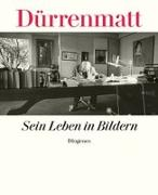 Cover-Bild zu Dürrenmatt, Friedrich: Sein Leben in Bildern