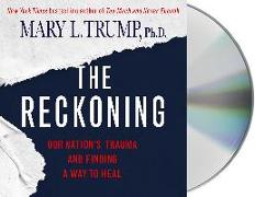 Cover-Bild zu Trump, Mary L.: The Reckoning: Our Nation's Trauma and Finding a Way to Heal