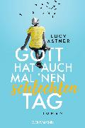 Cover-Bild zu Astner, Lucy: Gott hat auch mal 'nen schlechten Tag (eBook)