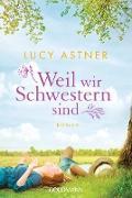 Cover-Bild zu Astner, Lucy: Weil wir Schwestern sind (eBook)