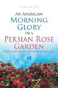 Cover-Bild zu Ann Gray, Shelley: An American Morning Glory in a Persian Rose Garden: A Memoir of an Extraordinary Life