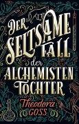 Cover-Bild zu Der seltsame Fall der Alchemisten-Tochter von Goss, Theodora