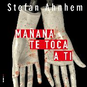 Cover-Bild zu Ahnhem, Stefan: Mañana te toca a ti (Audio Download)