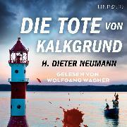 Cover-Bild zu Neumann, H. Dieter: Die Tote von Kalkgrund (Audio Download)