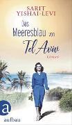 Cover-Bild zu Yishai-Levi, Sarit: Das Meeresblau von Tel Aviv