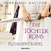 Die Töchter Roms: Flammentempel (ungekürzt) (Audio Download) von Macleod, Debra