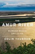 Cover-Bild zu Thubron, Colin: The Amur River (eBook)