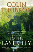 Cover-Bild zu Thubron, Colin: To The Last City (eBook)