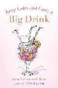 Cover-Bild zu Keep Calm and Carry a Big Drink (eBook) von Gruenenfelder, Kim