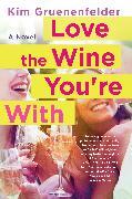 Cover-Bild zu Love the Wine You're With (eBook) von Gruenenfelder, Kim