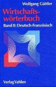 Cover-Bild zu Güttler, Wolfgang: Wirtschaftswörterbuch Bd. 2: Deutsch-Französisch