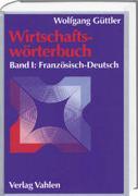 Cover-Bild zu Güttler, Wolfgang: Bd. 1: Wirtschaftswörterbuch Bd. 1: Französisch-Deutsch - Wirtschaftswörterbuch
