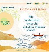 Cover-Bild zu Wie weiterleben, wenn ein geliebter Mensch stirbt? von Thich Nhat Hanh