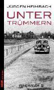 Cover-Bild zu Heimbach, Jürgen: Unter Trümmern