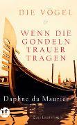 Cover-Bild zu Maurier, Daphne du: Die Vögel und Wenn die Gondeln Trauer tragen