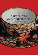 Cover-Bild zu Goss, Steven: British Tea and Coffee Cups