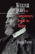 Cover-Bild zu Taylor, Eugene: William James on Consciousness beyond the Margin (eBook)