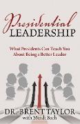 Cover-Bild zu Taylor, Brent: Presidential Leadership (eBook)