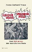 Cover-Bild zu Fliegende Worte - Sprechende Pfeile (eBook) von Friese, Heinz-Gerhard