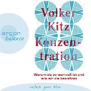 Cover-Bild zu Konzentration - Warum sie so wertvoll ist und wie wir sie bewahren (Ungekürzt) (Audio Download) von Kitz, Volker