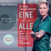 Cover-Bild zu Eine für alle - Als Notärztin zwischen Hoffnung und Wirklichkeit (Ungekürzt) (Audio Download) von Holzner, Carola