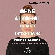 Cover-Bild zu Ohne Alkohol: Die beste Entscheidung meines Lebens (Audio Download) von Stüben, Nathalie