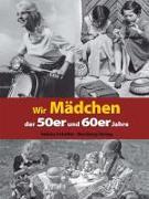 Cover-Bild zu Wir Mädchen der 50er und 60er Jahre von Scheffer, Sabine