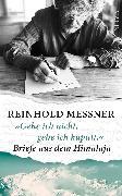 Cover-Bild zu Messner, Reinhold: »Gehe ich nicht, gehe ich kaputt.« Briefe aus dem Himalaja