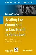 Cover-Bild zu Healing the Wounds of Gukurahundi in Zimbabwe (eBook) von Ngwenya, Dumisani