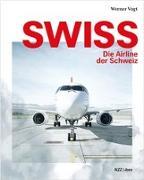 Cover-Bild zu Vogt, Werner: Swiss - die Airline der Schweiz