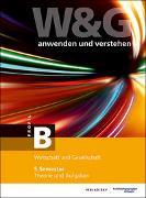 Cover-Bild zu W&G - anwenden und verstehen, B-Profil, 5. Semester, Bundle mit digitalen Lösungen von KV Bildungsgruppe Schweiz