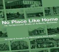 Cover-Bild zu Hughes, Delos: No Place Like Home: An Architectural Study of Auburn, Alabama--The First 150 Years