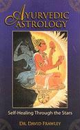Cover-Bild zu Frawley, David: Ayurvedic Astrology: Self-Healing Through the Stars