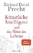 Cover-Bild zu Precht, Richard David: Künstliche Intelligenz und der Sinn des Lebens (eBook)